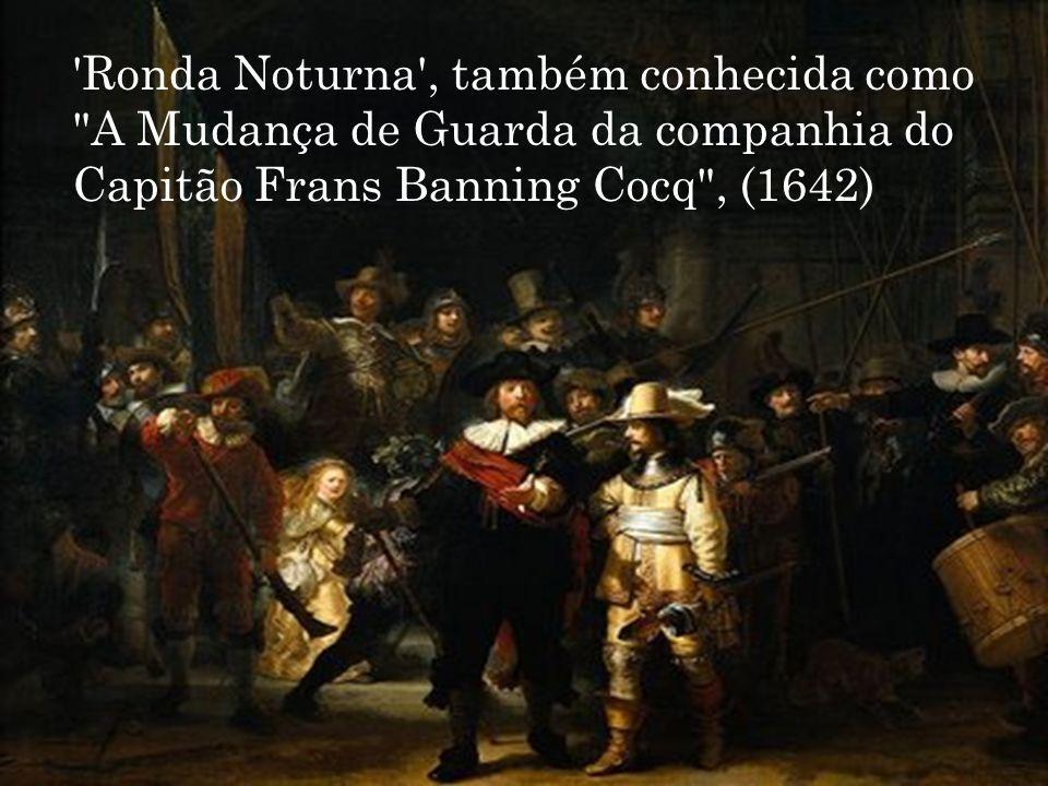 Ronda Noturna , também conhecida como A Mudança de Guarda da companhia do Capitão Frans Banning Cocq , (1642)
