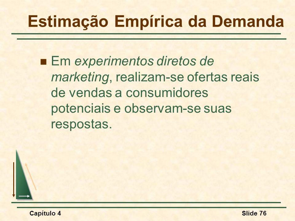 Capítulo 4Slide 76 Em experimentos diretos de marketing, realizam-se ofertas reais de vendas a consumidores potenciais e observam-se suas respostas. E