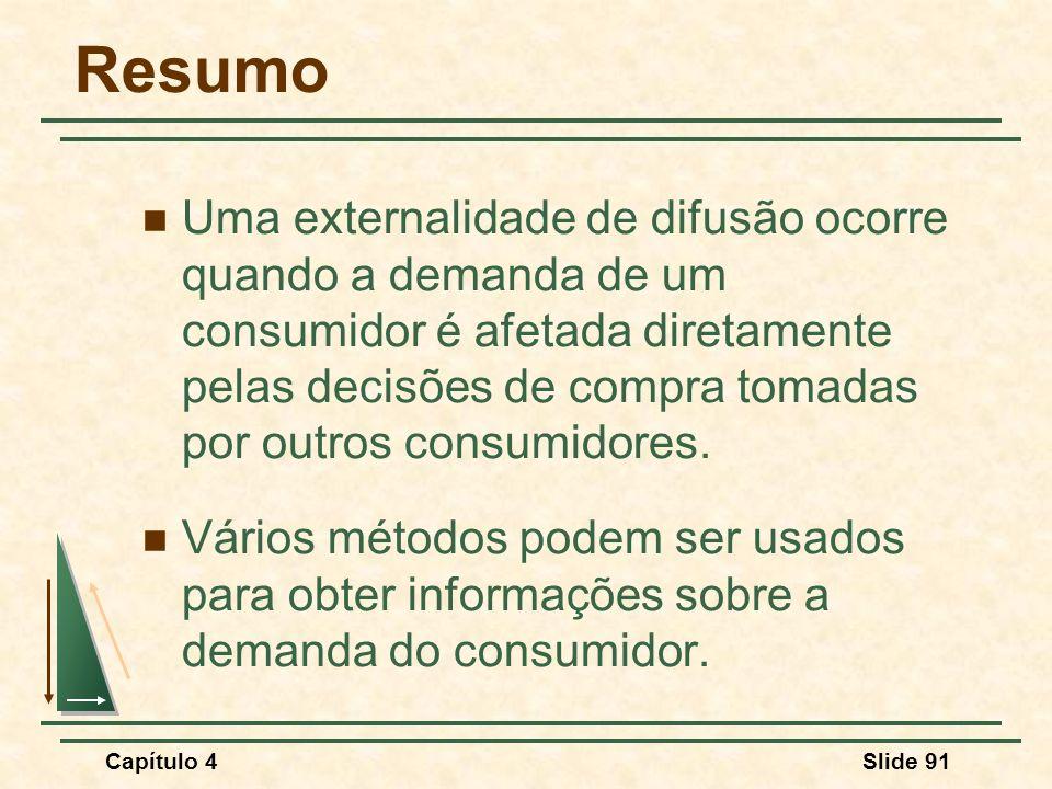 Capítulo 4Slide 91 Resumo Uma externalidade de difusão ocorre quando a demanda de um consumidor é afetada diretamente pelas decisões de compra tomadas por outros consumidores.