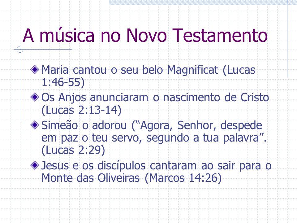 A música no Novo Testamento Maria cantou o seu belo Magnificat (Lucas 1:46-55) Os Anjos anunciaram o nascimento de Cristo (Lucas 2:13-14) Simeão o ado