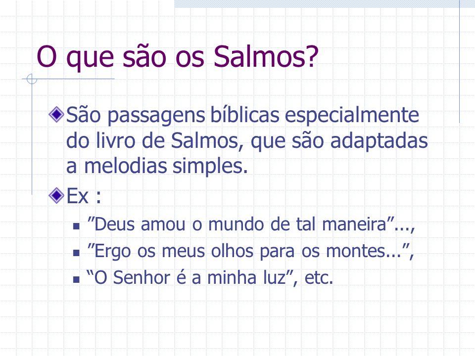 O que são os Salmos? São passagens bíblicas especialmente do livro de Salmos, que são adaptadas a melodias simples. Ex : Deus amou o mundo de tal mane