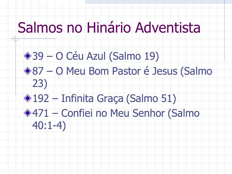 Salmos no Hinário Adventista 39 – O Céu Azul (Salmo 19) 87 – O Meu Bom Pastor é Jesus (Salmo 23) 192 – Infinita Graça (Salmo 51) 471 – Confiei no Meu