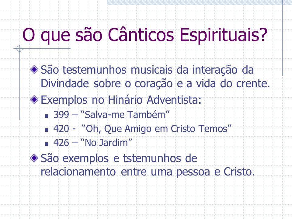 O que são Cânticos Espirituais? São testemunhos musicais da interação da Divindade sobre o coração e a vida do crente. Exemplos no Hinário Adventista: