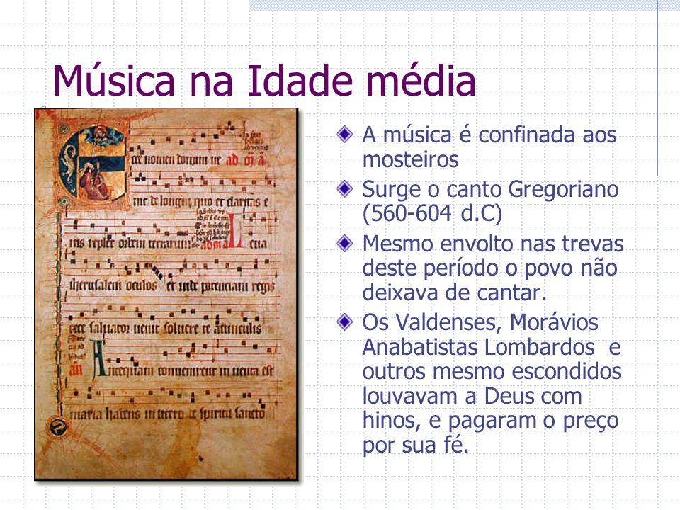 Música na Idade média A música é confinada aos mosteiros Surge o canto Gregoriano (560-604 d.C) Mesmo envolto nas trevas deste período o povo não deix