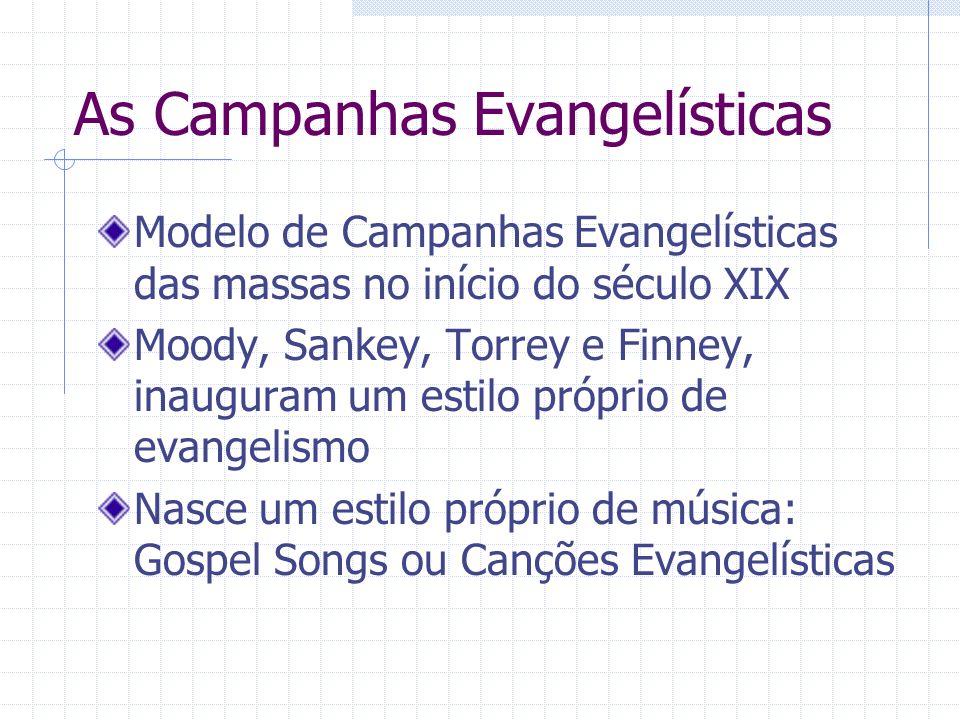 As Campanhas Evangelísticas Modelo de Campanhas Evangelísticas das massas no início do século XIX Moody, Sankey, Torrey e Finney, inauguram um estilo
