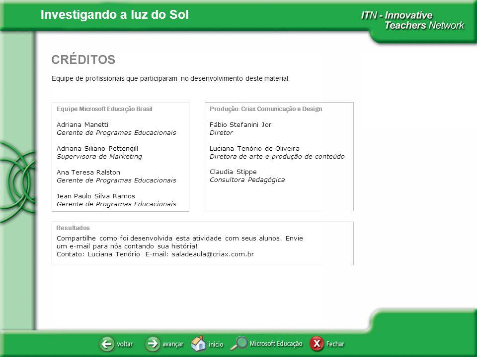 Investigando a luz do Sol Equipe de profissionais que participaram no desenvolvimento deste material: CRÉDITOS Equipe Microsoft Educação Brasil Adrian