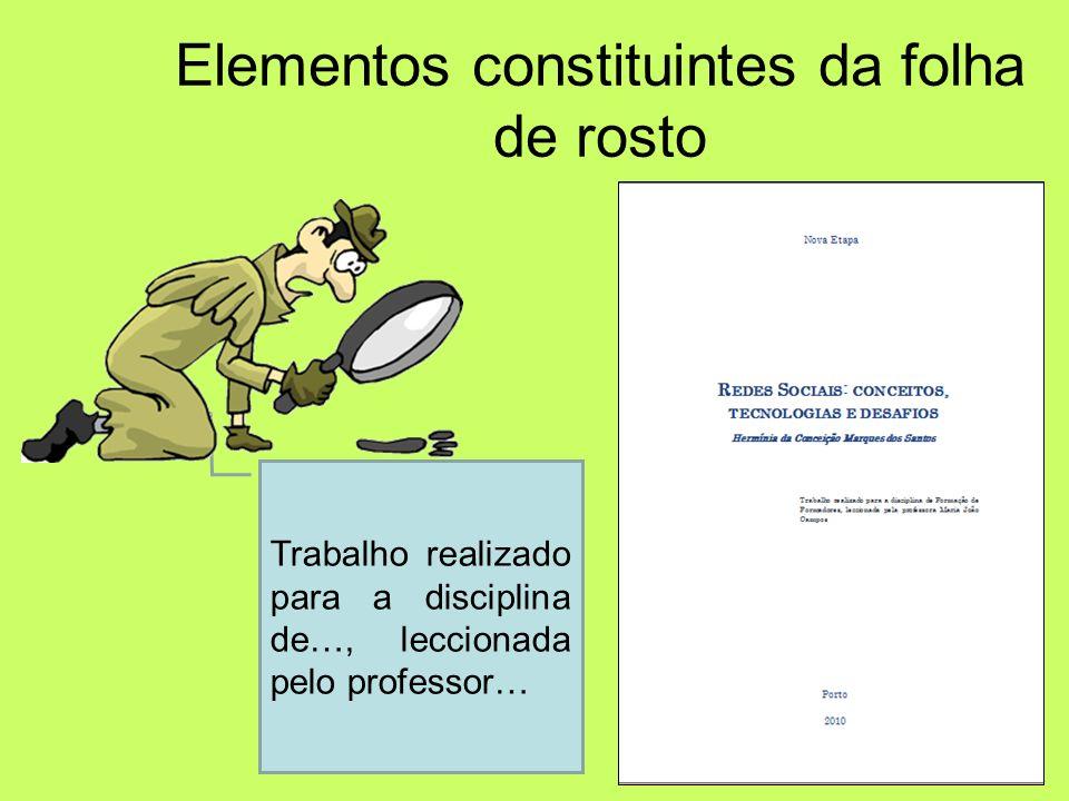 Elementos constituintes da capa do trabalho Estabelecimento de ensino Título Autor(es) Local Data