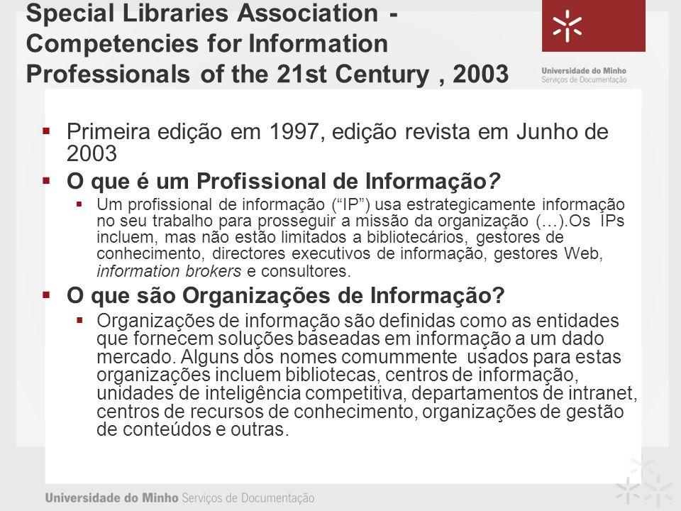 Special Libraries Association - Competencies for Information Professionals of the 21st Century, 2003 Primeira edição em 1997, edição revista em Junho de 2003 O que é um Profissional de Informação.