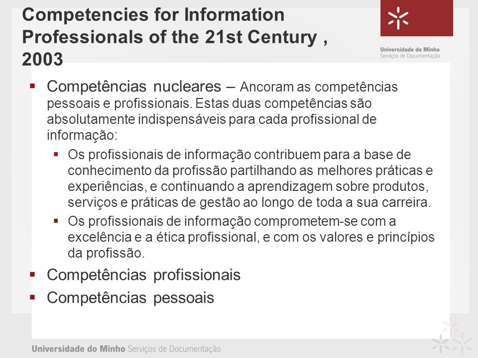 Competencies for Information Professionals of the 21st Century, 2003 Competências nucleares – Ancoram as competências pessoais e profissionais. Estas
