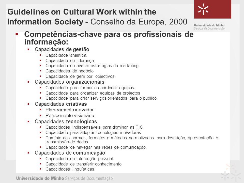 Guidelines on Cultural Work within the Information Society - Conselho da Europa, 2000 Competências-chave para os profissionais de informação: Capacidades de gestão Capacidade analítica.