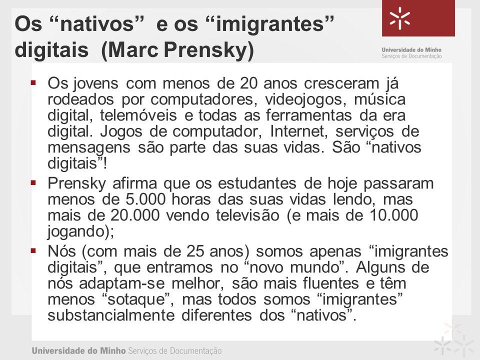 Os nativos e os imigrantes digitais (Marc Prensky) Os jovens com menos de 20 anos cresceram já rodeados por computadores, videojogos, música digital, telemóveis e todas as ferramentas da era digital.