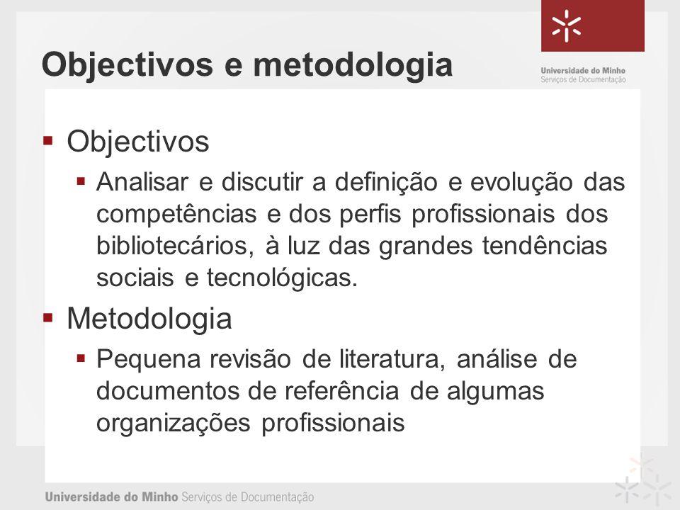 Objectivos e metodologia Objectivos Analisar e discutir a definição e evolução das competências e dos perfis profissionais dos bibliotecários, à luz das grandes tendências sociais e tecnológicas.