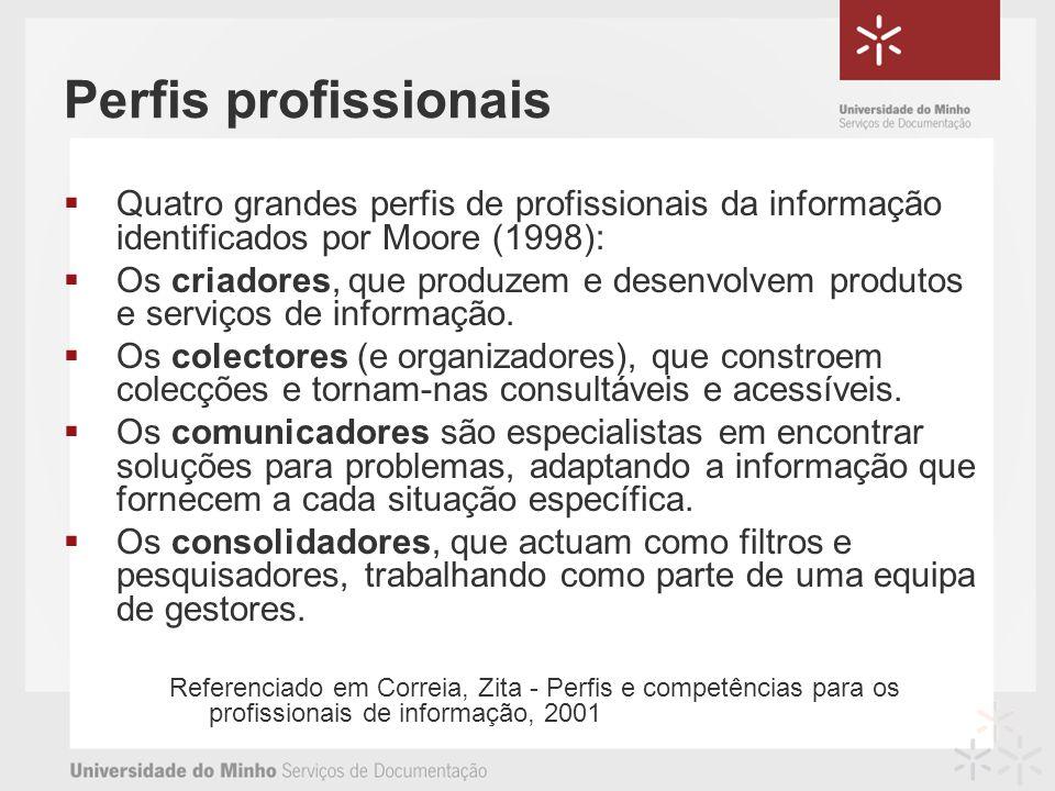 Perfis profissionais Quatro grandes perfis de profissionais da informação identificados por Moore (1998): Os criadores, que produzem e desenvolvem produtos e serviços de informação.