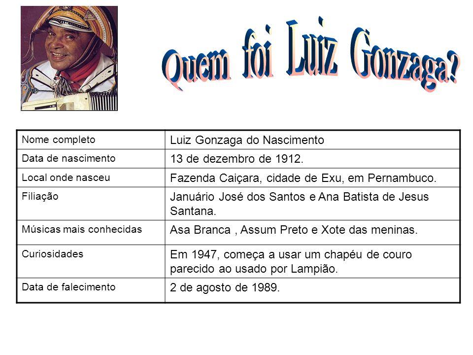 Nome completo Luiz Gonzaga do Nascimento Data de nascimento 13 de dezembro de 1912. Local onde nasceu Fazenda Caiçara, cidade de Exu, em Pernambuco. F