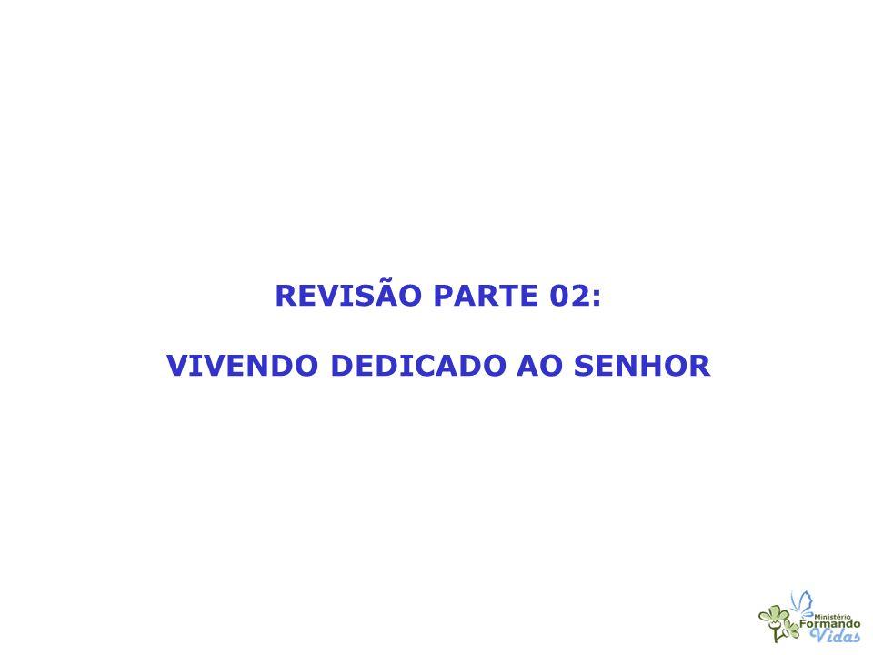 REVISÃO PARTE 02: VIVENDO DEDICADO AO SENHOR