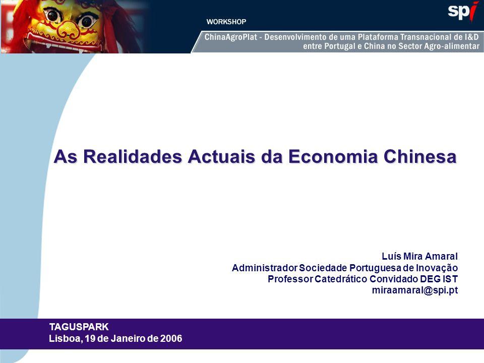 As Realidades Actuais da Economia Chinesa TAGUSPARK Lisboa, 19 de Janeiro de 2006 Luís Mira Amaral Administrador Sociedade Portuguesa de Inovação Prof