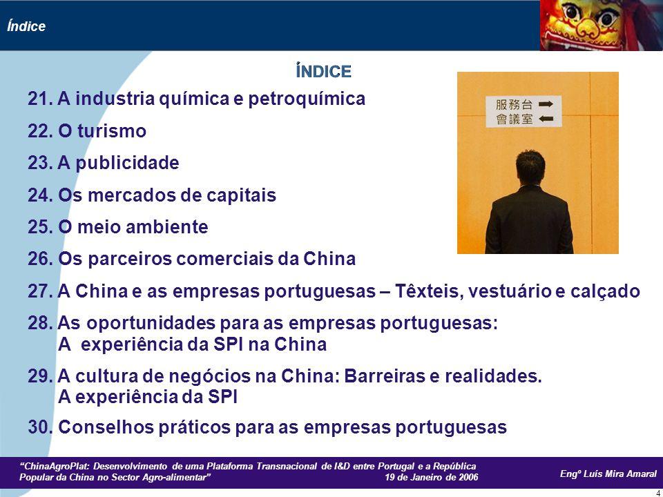 Engº Luís Mira Amaral ChinaAgroPlat: Desenvolvimento de uma Plataforma Transnacional de I&D entre Portugal e a República Popular da China no Sector Agro-alimentar 19 de Janeiro de 2006 75 26 Os parceiros comerciais da China OS PARCEIROS COMERCIAIS DA CHINA A China tem um significativo excedente comercial com os EUA e a UE (não consideramos Hong Kong dado não ser uma país mas uma região especial da República da China).