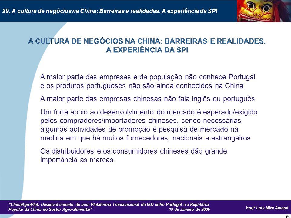 Engº Luís Mira Amaral ChinaAgroPlat: Desenvolvimento de uma Plataforma Transnacional de I&D entre Portugal e a República Popular da China no Sector Agro-alimentar 19 de Janeiro de 2006 94 29.
