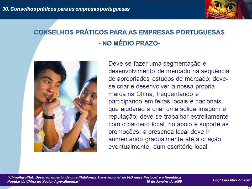 Engº Luís Mira Amaral ChinaAgroPlat: Desenvolvimento de uma Plataforma Transnacional de I&D entre Portugal e a República Popular da China no Sector Agro-alimentar 19 de Janeiro de 2006 97 30.
