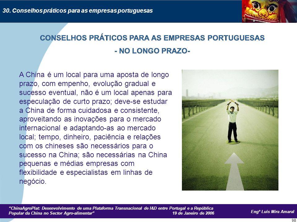 Engº Luís Mira Amaral ChinaAgroPlat: Desenvolvimento de uma Plataforma Transnacional de I&D entre Portugal e a República Popular da China no Sector Agro-alimentar 19 de Janeiro de 2006 98 30.