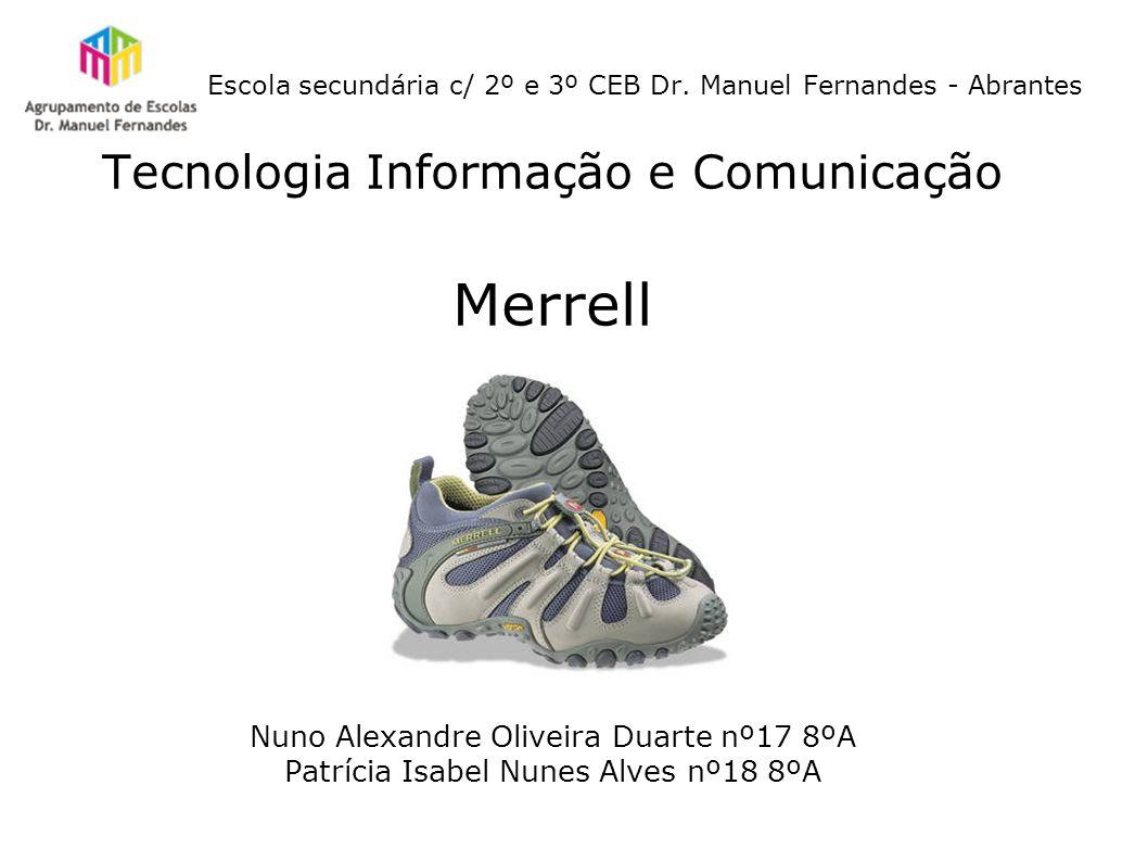 Escola secundária c/ 2º e 3º CEB Dr. Manuel Fernandes - Abrantes Tecnologia Informação e Comunicação Merrell Nuno Alexandre Oliveira Duarte nº17 8ºA P