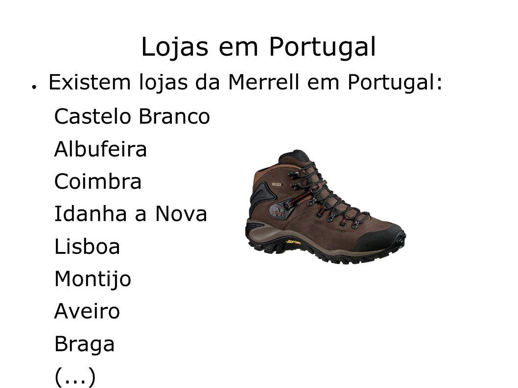 Lojas em Portugal Existem lojas da Merrell em Portugal: Castelo Branco Albufeira Coimbra Idanha a Nova Lisboa Montijo Aveiro Braga (...)