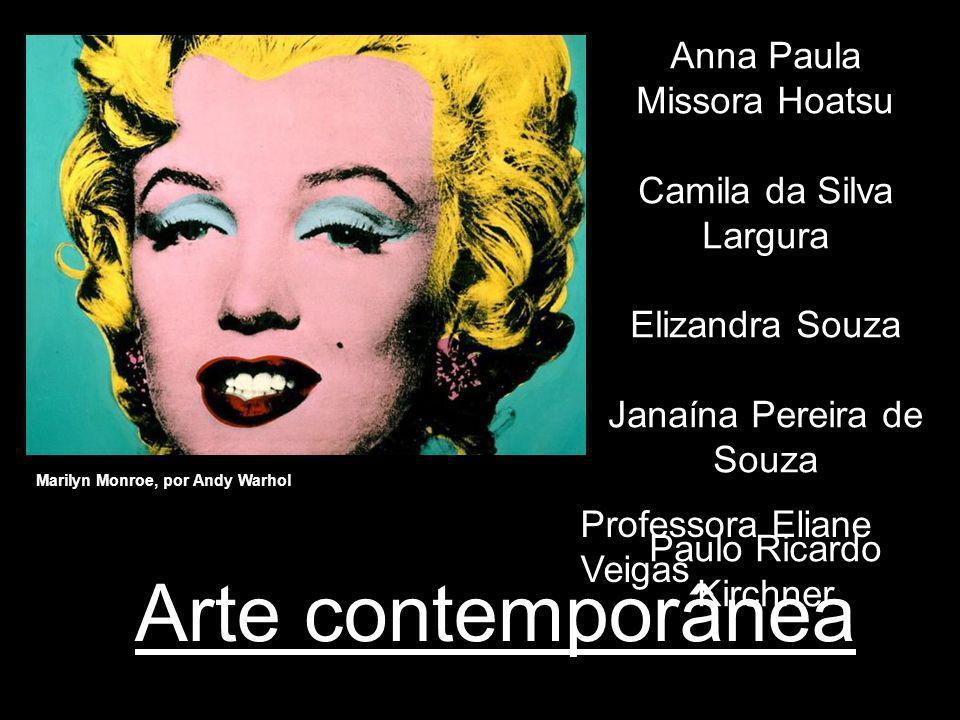 Arte contemporânea Marilyn Monroe, por Andy Warhol Anna Paula Missora Hoatsu Camila da Silva Largura Elizandra Souza Janaína Pereira de Souza Paulo Ri