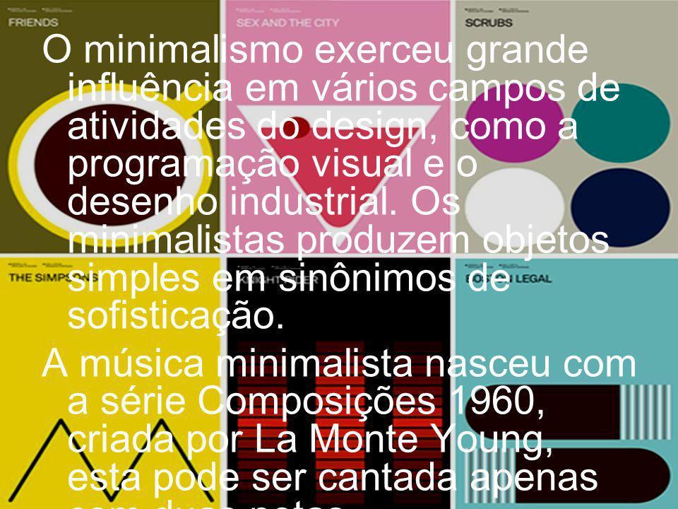 O minimalismo exerceu grande influência em vários campos de atividades do design, como a programação visual e o desenho industrial. Os minimalistas pr