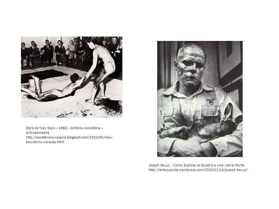 Obra de Yves Klein – 1960 – Sinfonia monótona – Antropometria http://escafandro-respire.blogspot.com/2010/05/meu- escudo-no-coracao.html Joseph Beuys