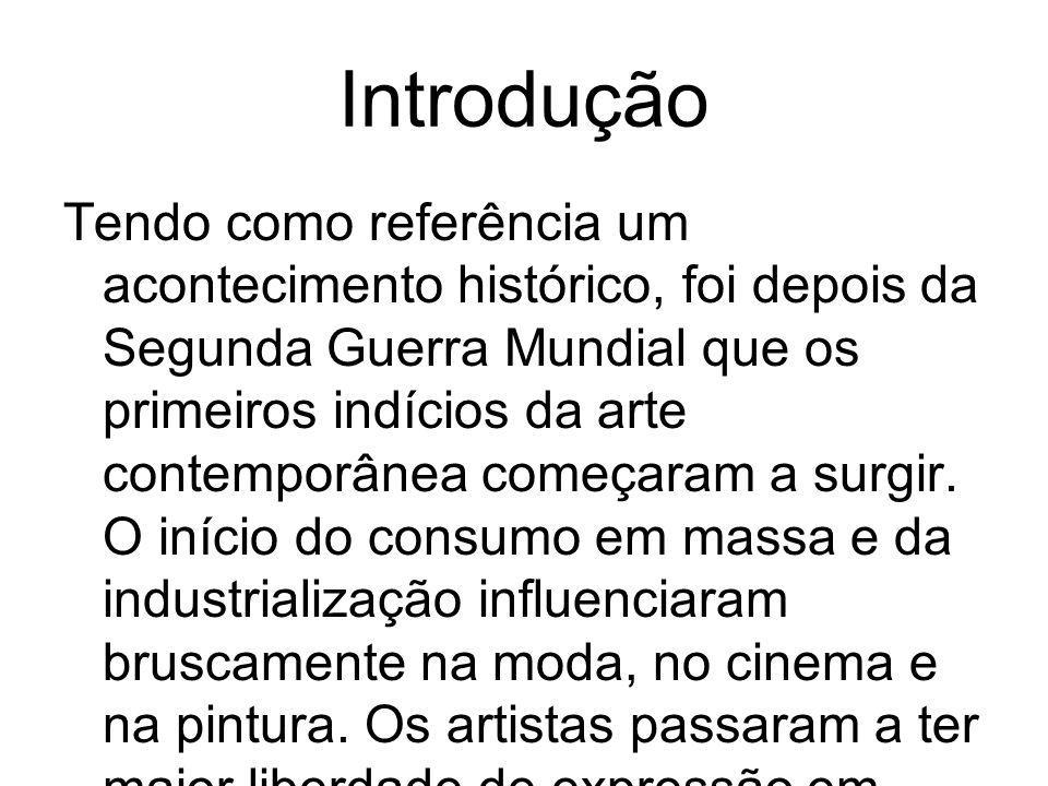 Introdução Tendo como referência um acontecimento histórico, foi depois da Segunda Guerra Mundial que os primeiros indícios da arte contemporânea come