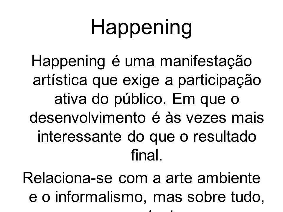 Happening Happening é uma manifestação artística que exige a participação ativa do público. Em que o desenvolvimento é às vezes mais interessante do q