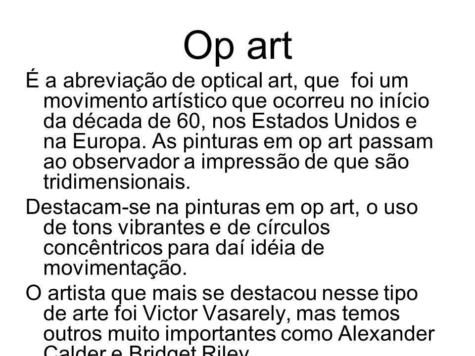 Op art É a abreviação de optical art, que foi um movimento artístico que ocorreu no início da década de 60, nos Estados Unidos e na Europa. As pintura