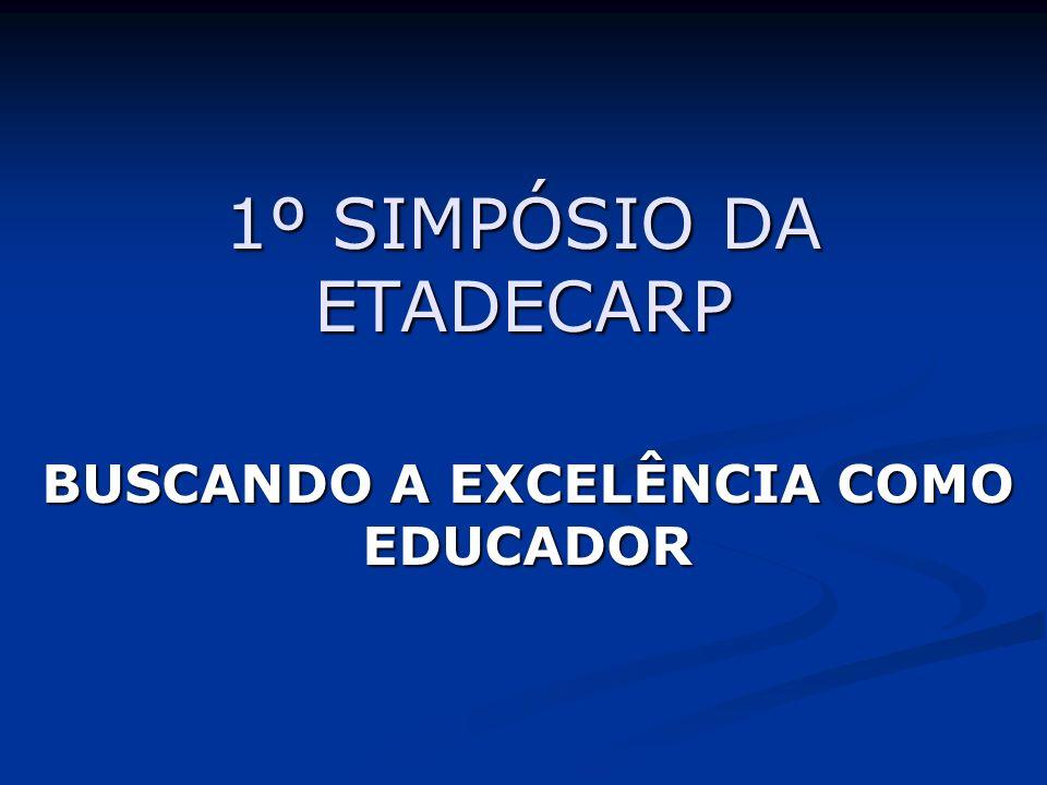 1º SIMPÓSIO DA ETADECARP BUSCANDO A EXCELÊNCIA COMO EDUCADOR