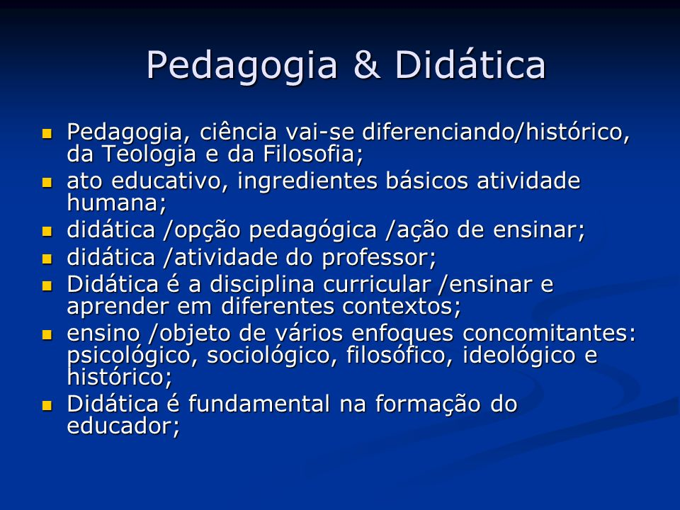 Pedagogia & Didática Pedagogia, ciência vai-se diferenciando/histórico, da Teologia e da Filosofia; Pedagogia, ciência vai-se diferenciando/histórico,
