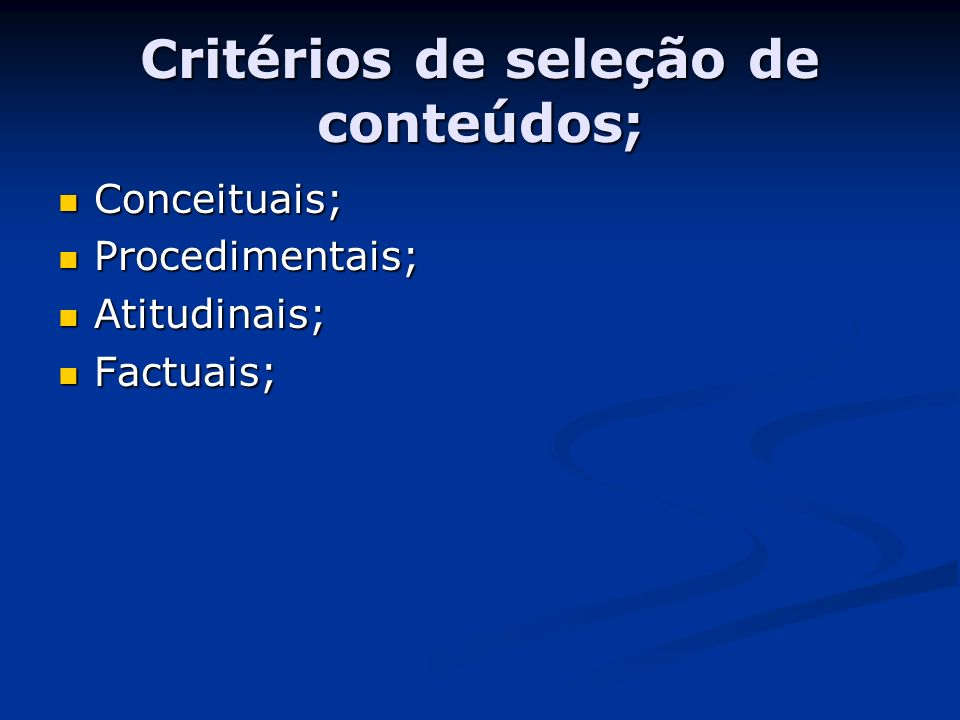Critérios de seleção de conteúdos; Conceituais; Conceituais; Procedimentais; Procedimentais; Atitudinais; Atitudinais; Factuais; Factuais;