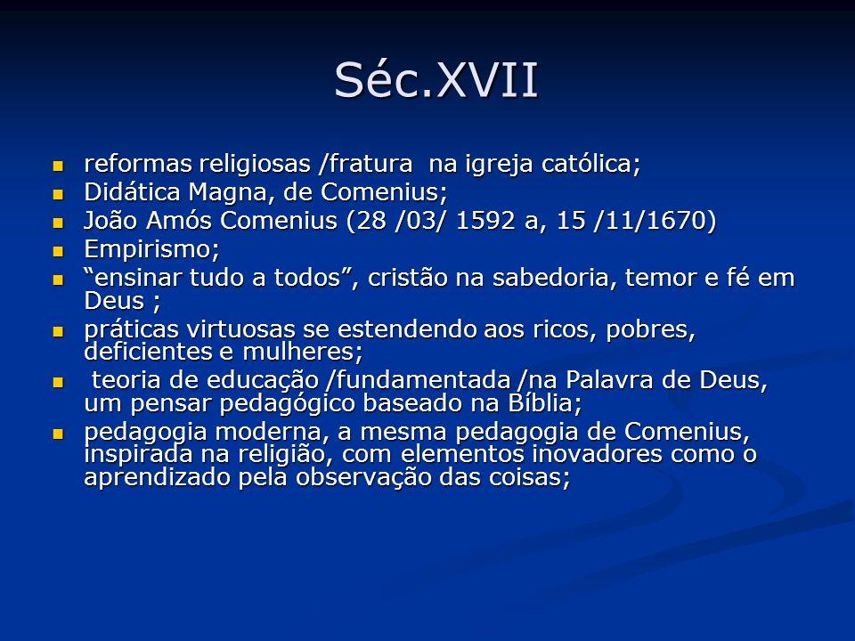 Séc.XVII Séc.XVII reformas religiosas /fratura na igreja católica; reformas religiosas /fratura na igreja católica; Didática Magna, de Comenius; Didát