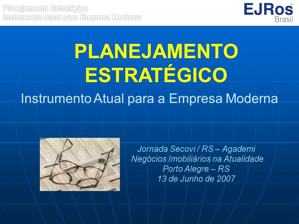 PLANEJAMENTO ESTRATÉGICO Instrumento Atual para a Empresa Moderna Jornada Secovi / RS – Agademi Negócios Imobiliários na Atualidade Porto Alegre – RS