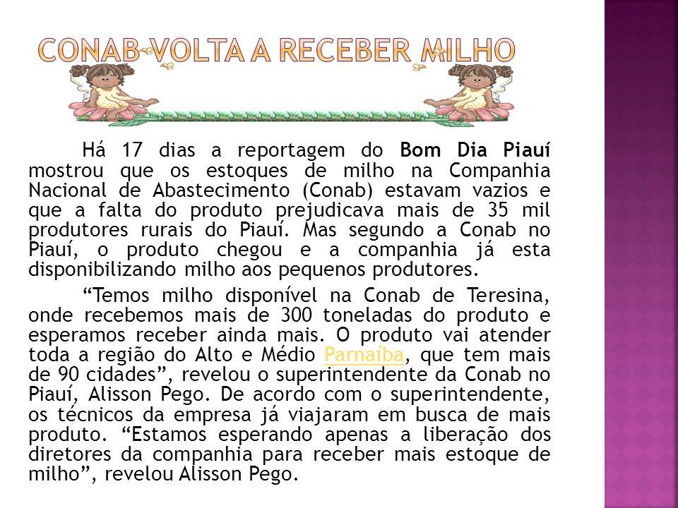 Há 17 dias a reportagem do Bom Dia Piauí mostrou que os estoques de milho na Companhia Nacional de Abastecimento (Conab) estavam vazios e que a falta