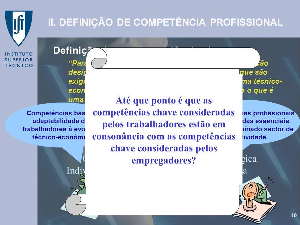 GEP - Gabinete de Estudos e Planeamento 10 Definição de uma competência chave: 10 II. DEFINIÇÃO DE COMPETÊNCIA PROFISSIONAL Para a maioria dos autores