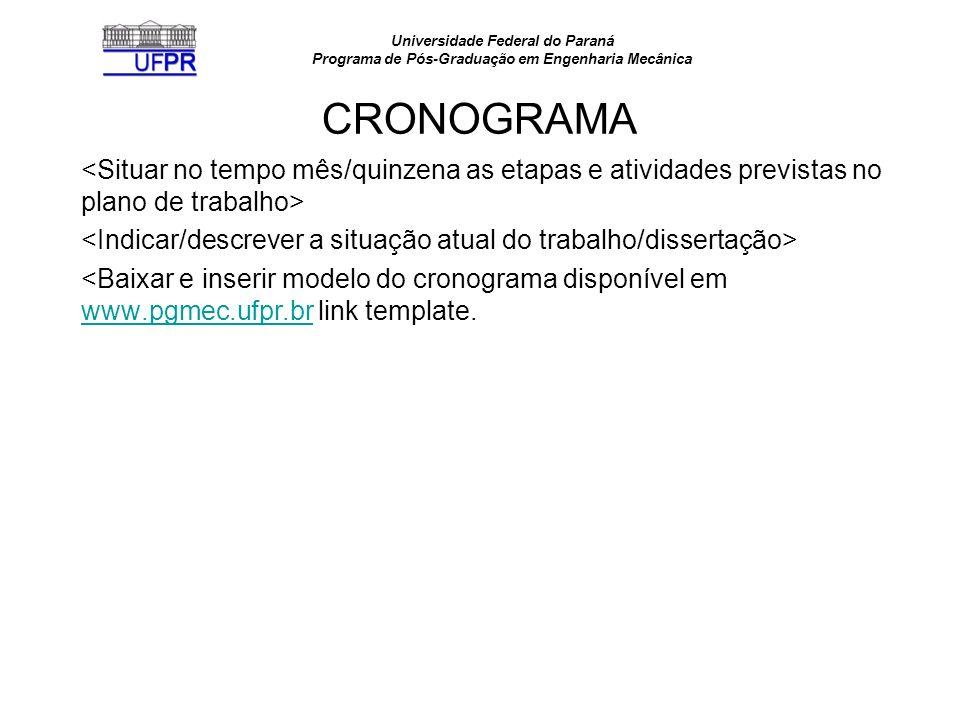 Universidade Federal do Paraná Programa de Pós-Graduação em Engenharia Mecânica CRONOGRAMA <Baixar e inserir modelo do cronograma disponível em www.pgmec.ufpr.br link template.