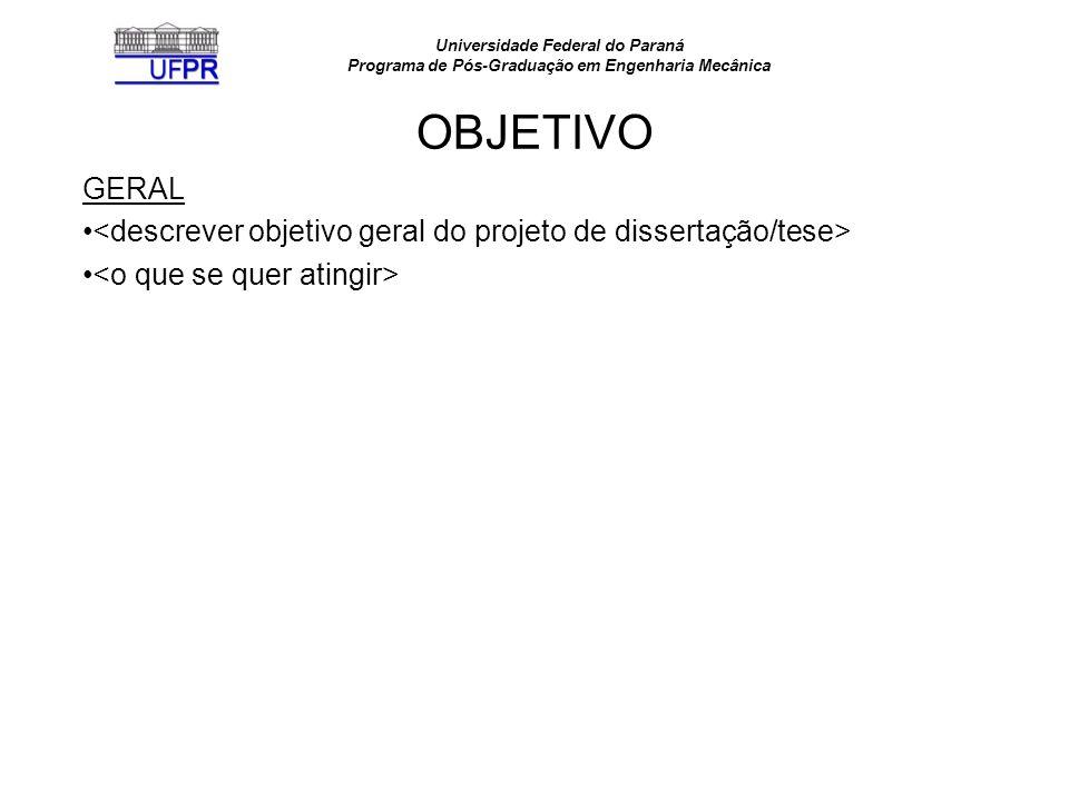 Universidade Federal do Paraná Programa de Pós-Graduação em Engenharia Mecânica OBJETIVOS ESPECÍFICOS <descrever objetivos específicos do projeto de dissertação/tese
