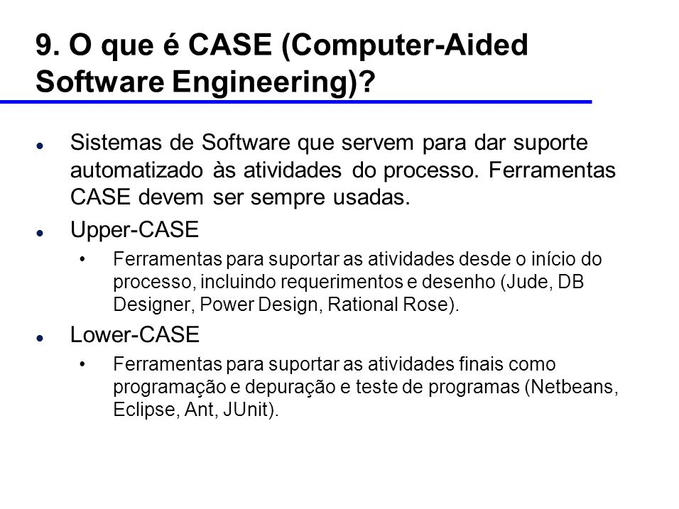 9.O que é CASE (Computer-Aided Software Engineering).