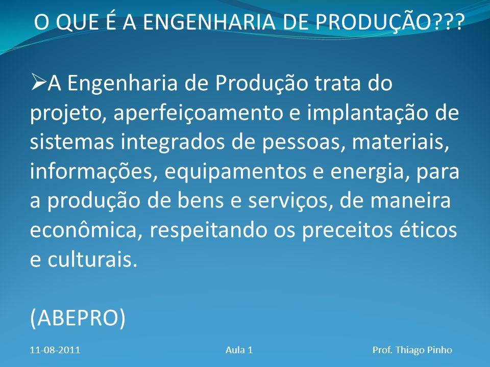 O QUE É A ENGENHARIA DE PRODUÇÃO??? A Engenharia de Produção trata do projeto, aperfeiçoamento e implantação de sistemas integrados de pessoas, materi