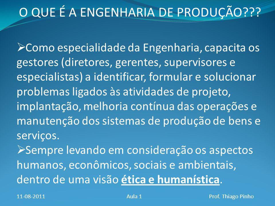 O QUE É A ENGENHARIA DE PRODUÇÃO??? Como especialidade da Engenharia, capacita os gestores (diretores, gerentes, supervisores e especialistas) a ident