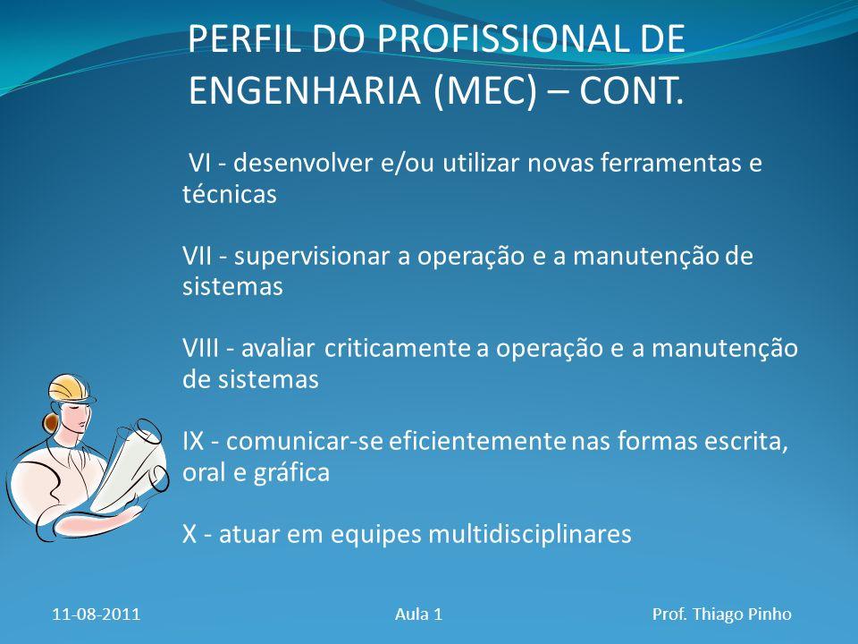 PERFIL DO PROFISSIONAL DE ENGENHARIA (MEC) – CONT. 11-08-2011Aula 1Prof. Thiago Pinho VI - desenvolver e/ou utilizar novas ferramentas e técnicas VII