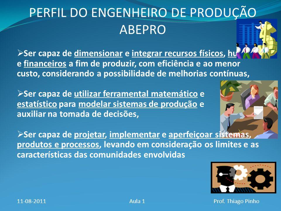 PERFIL DO ENGENHEIRO DE PRODUÇÃO ABEPRO 11-08-2011Aula 1Prof. Thiago Pinho Ser capaz de dimensionar e integrar recursos físicos, humanos e financeiros