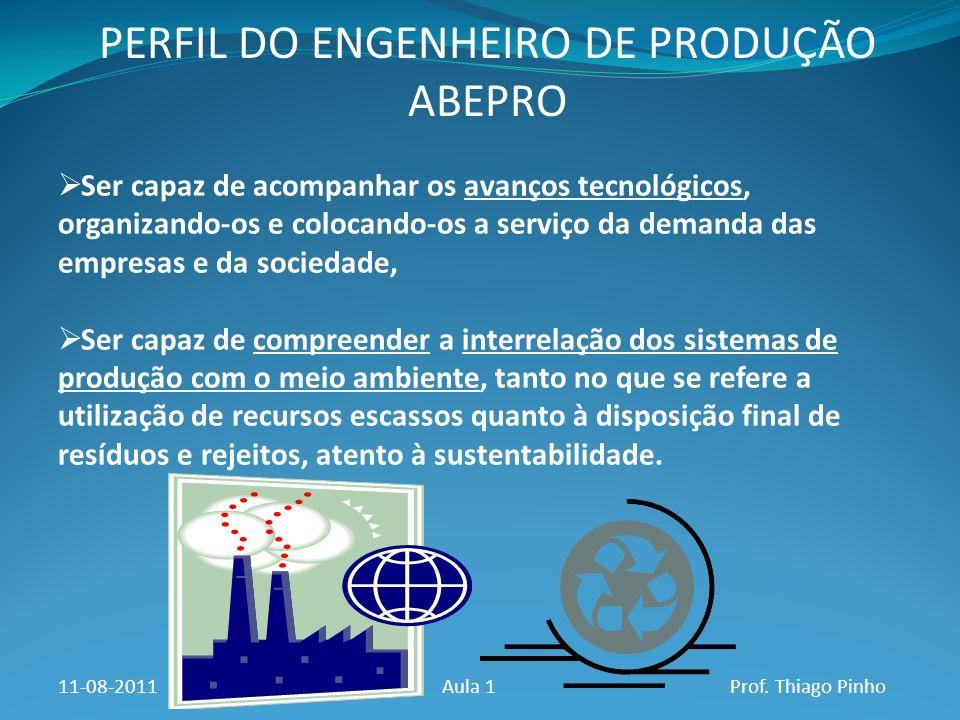 PERFIL DO ENGENHEIRO DE PRODUÇÃO ABEPRO 11-08-2011Aula 1Prof. Thiago Pinho Ser capaz de acompanhar os avanços tecnológicos, organizando-os e colocando