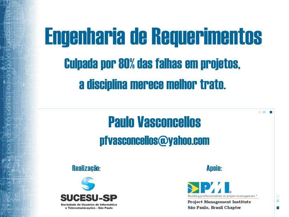 Engenharia de Requerimentos Paulo Vasconcellos pfvasconcellos@yahoo.com Culpada por 80% das falhas em projetos, a disciplina merece melhor trato.