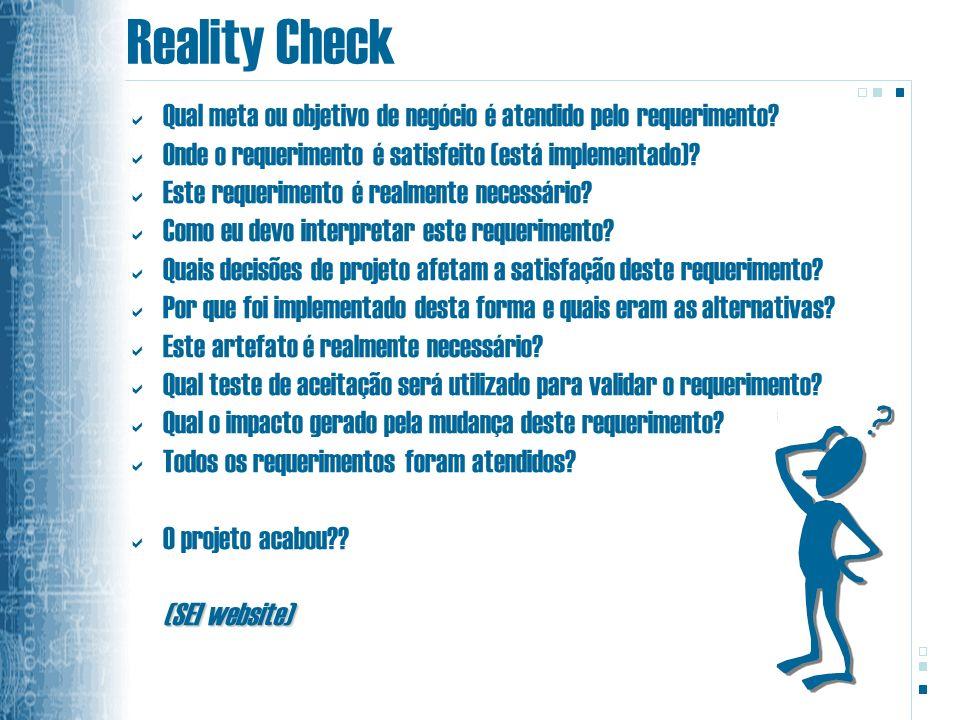 Reality Check Qual meta ou objetivo de negócio é atendido pelo requerimento? Onde o requerimento é satisfeito (está implementado)? Este requerimento é