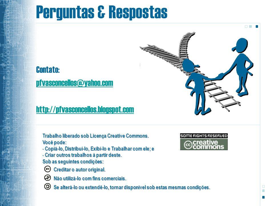 Perguntas & Respostas Contato: pfvasconcellos@yahoo.com http://pfvasconcellos.blogspot.com Trabalho liberado sob Licença Creative Commons. Você pode: